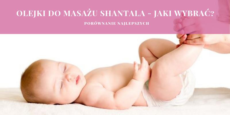 Olejki do Masażu Shantala – jaki wybrać? Porównanie najlepszych.